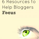 6 Resources to Help Bloggers Focus