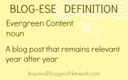 What is evergreen content? Write posts that you can recycle year after year.