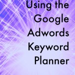 How to Use Google Adwords Keyword Planner for Bloggers