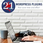 WordPress Plugins to Save You Time and Effort
