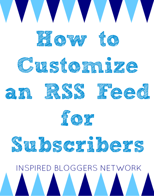 How to customize your rss feed for subscribers. www.inspiredbloggersnetwork.com