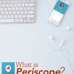 What is Periscope? (and why you should join today)