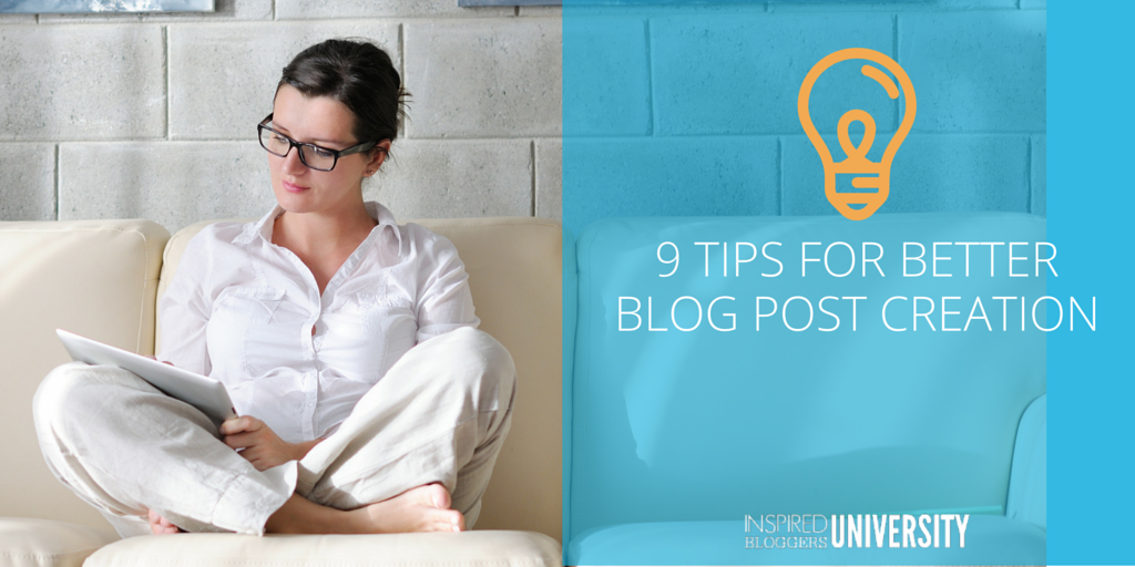 9 Tips for Better Blog Post Creation