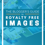 The Blogger's Guide to Royalty Free Images