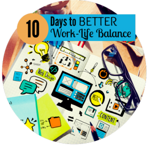 10 Days to Better Work-Life Balance