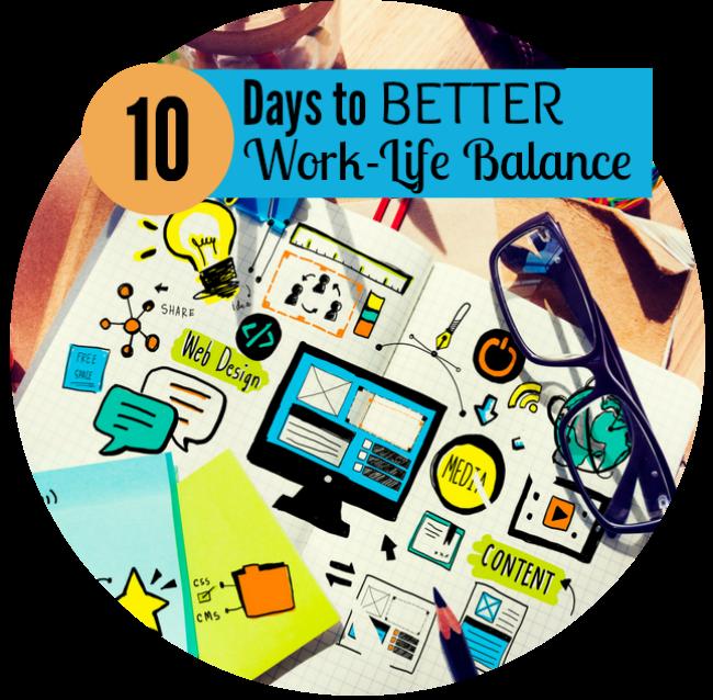 10 Days to Better Work-Life Balance