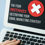 4 Mistakes Destroying Your Email Marketing Strategy